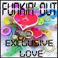 Exclusive Love — Funkin out
