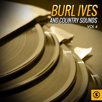 Burl Ives and Country Sounds, Vol. 4 — Burl Ives