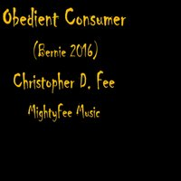 Obedient Consumer (Bernie 2016) — Christopher D. Fee