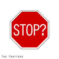 Stop? — The Frotters