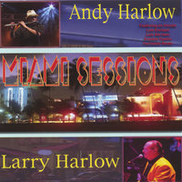 Miami Sessions — Andy Harlow & Larry Harlow