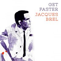 Get Faster — Jacques Brel