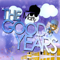 The Good Years — Matty