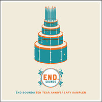 End Sounds Ten Year Anniversary Sampler — сборник