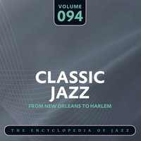 Classic Jazz- The Encyclopedia of Jazz - From New Orleans to Harlem, Vol. 94 — сборник