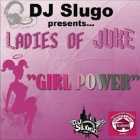 DJ Slugo Presents: Girl Power (Ladies Of Juke) - EP — сборник