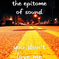 You Don't Love Me — The Epitome of Sound