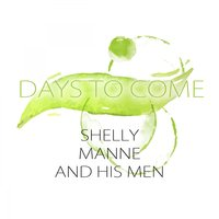 Days To Come — Shelly Manne and His Men