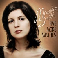 Five More Minutes — Meaghan Smith