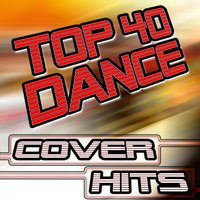 Top 40 Dance Cover Hits - 30 Club, House, Techno & Trance Anthems Remixed — сборник
