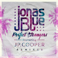 Perfect Strangers — Jonas Blue, JP Cooper