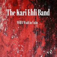 Will I Wait in Vain — The Kari Ehli Band