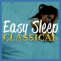Easy Sleep Classical — Romantic Music Ensemble, Classical Sleep Music, Sleep Baby Sleep & Classical Lullabies, Classical Sleep Music|Romantic Music Ensemble|Sleep Baby Sleep & Classical Lullabies