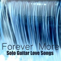 Forever More: Solo Guitar Love Songs — The O'Neill Brothers Group