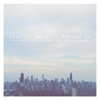 Exactly Where I Should Be — Todd Kessler and the New Folk