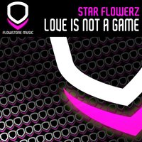 Love Is Not a Game — Star Flowerz