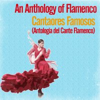 An Anthology of Flamenco / Cantaores Famosos — сборник