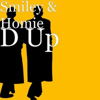 D Up — Homie, Smiley