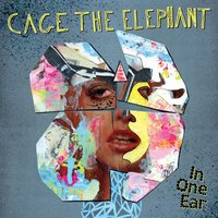 In One Ear — Cage The Elephant