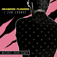 I Can Change — Brandon Flowers