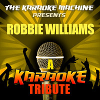 The Karaoke Machine Presents - Robbie Williams — The Karaoke Machine