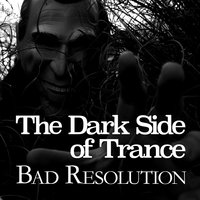 The Dark Side of Trance - Bad Resolution — сборник