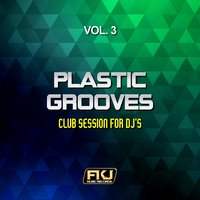 Plastic Grooves, Vol. 3 (Club Session for DJ's) — сборник