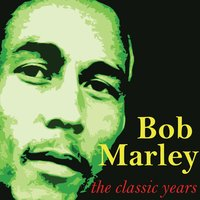 The Classic Years — Bob Marley