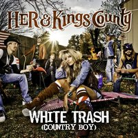White Trash [Country Boy] — HER & Kings County