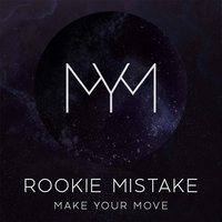 Rookie Mistake — Make Your Move