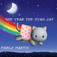 The Year the Nyan Cat - Single — Pablo Martin