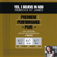 Yes, I Believe In God (Premiere Performance Plus Track) — Rebecca St. James