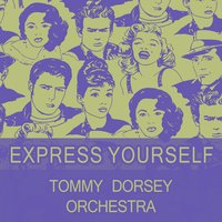 Express Yourself — Tommy Dorsey Orchestra