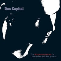 Das Capital - The Songwriting Genius Of Luke Haines And The Auteurs — The Auteurs, Luke Haines