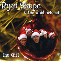 The Gift — Ryan Shupe & the RubberBand