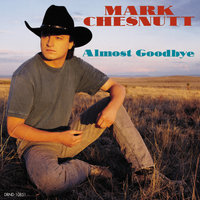 Almost Goodbye — Mark Chesnutt