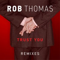 Trust You — Rob Thomas
