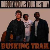 Nobody Knows Your History — Busking Trail