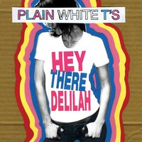 Hey There Delilah — Plain White T's