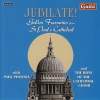 Jubilate! Golden Favourites from St. Paul's Cathedral — Paul Phoenix & Men and Boys Choir of St. Paul's Cathedral