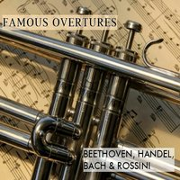 Famous Overtures, Beethoven, Handel, Bach & Rossini — Alberto Lizzio, Philharmonia Slavonica, Henry Adolph, Munich Symphony Orchestra, South German Philharmonic Orchestra
