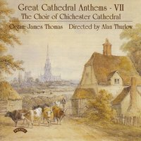 Great Cathedral Anthems Vol 7 — The Choir of Chichester Cathedral|Thurlow