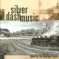 Down By The Railroad Tracks — Silver Dash Music