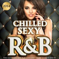 Chilled Sexy R&B 2014 - The Ultimate Sexy Rnb Chillout Slow Jams (R and B) — Urban Silk