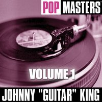 "Pop Masters  Volume 1 — Johnny ""Guitar"" King"