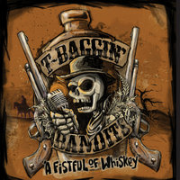 A Fistful of Whiskey — T-Bagging Bandits