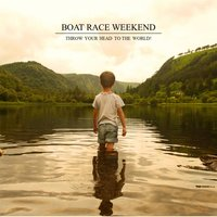 Throw Your Head to the World! — Boat Race Weekend