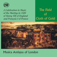 The Field of Cloth of Gold — Henry VIII, Heinrich Isaac, Loyset Compère, Adrian Willaert, John Lloyd
