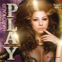 P.L.A.Y - Party Loud All Year — Hard kaur