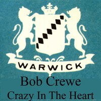 Crazy In The Heart — Bob Crewe